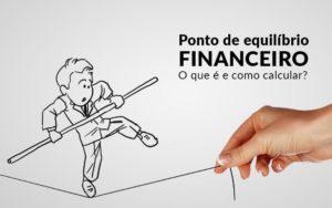 Ponto De Equilibrio Financeiro O Que E E Como Calcular Blog Davos Controladoria - Contabilidade em Presidente Epitácio - SP | ERS Contabilidade