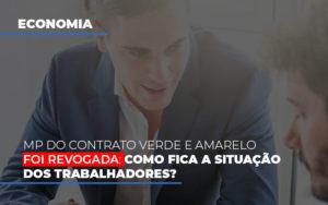 Mp Do Contrato Verde E Amarelo Foi Revogada Como Fica A Situacao Dos Trabalhadores - Contabilidade em Presidente Epitácio - SP | ERS Contabilidade
