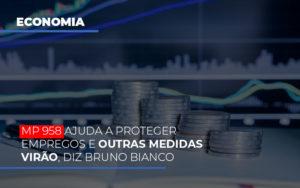 Mp 958 Ajuda A Proteger Empregos E Outras Medidas Virao - Contabilidade em Presidente Epitácio - SP | ERS Contabilidade