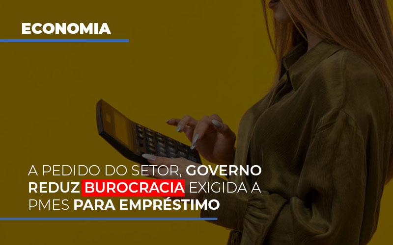 A Pedido Do Setor Governo Reduz Burocracia Exigida A Pmes Para Empresario - Contabilidade em Presidente Epitácio - SP | ERS Contabilidade