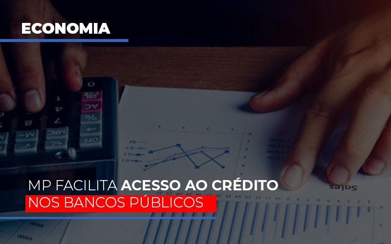 Mp Facilita Acesso Ao Criterio Nos Bancos Publicos - Contabilidade em Presidente Epitácio - SP | ERS Contabilidade