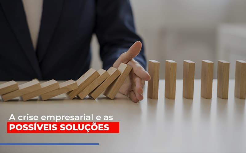 A Crise Empresarial E As Possiveis Solucoes Contabilidade - Contabilidade em Presidente Epitácio - SP | ERS Contabilidade