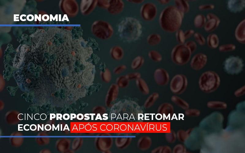 Cinco Propostas Para Retomar Economia Apos Coronavirus - Contabilidade em Presidente Epitácio - SP   ERS Contabilidade