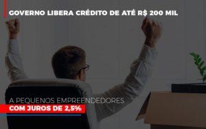 Governo Libera Credito De Ate 200 Mil A Pequenos Empreendedores Com Juros Contabilidade - Contabilidade em Presidente Epitácio - SP | ERS Contabilidade