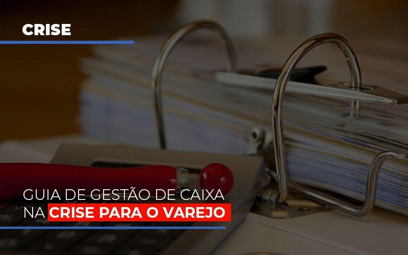 Guia De Gestao De Caixa Na Crise Para O Varejo Contabilidade - Contabilidade em Presidente Epitácio - SP | ERS Contabilidade