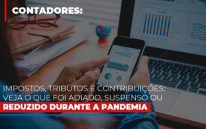 Impostos Tributos E Contribuicoes Veja O Que Foi Adiado Suspenso Ou Reduzido Durante A Pandemia Contabilidade - Contabilidade em Presidente Epitácio - SP | ERS Contabilidade