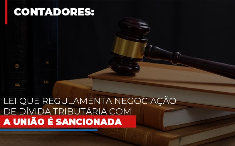 Lei Que Regulamenta Negociacao De Divida Tributaria Com A Uniao E Sancionada Contabilidade - Contabilidade em Presidente Epitácio - SP   ERS Contabilidade