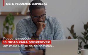Pequeno Negocio Dicas Para Sobreviver Em Meio A Crise Do Coronavirus Contabilidade - Contabilidade em Presidente Epitácio - SP | ERS Contabilidade