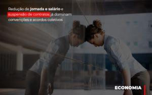 Reducao De Jornada E Salario E Suspensao De Contratos Ja Dominam Convencoes E Acordos - Contabilidade em Presidente Epitácio - SP | ERS Contabilidade