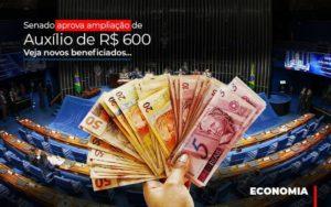 Senado Aprova Ampliacao De Auxilio De Rs 600 Veja Novos Beneficiados - Contabilidade em Presidente Epitácio - SP | ERS Contabilidade