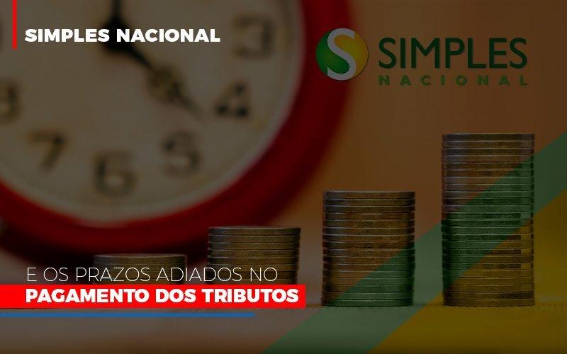 Simples Nacional E Os Prazos Adiados No Pagamento Dos Tributos Contabilidade - Contabilidade em Presidente Epitácio - SP | ERS Contabilidade
