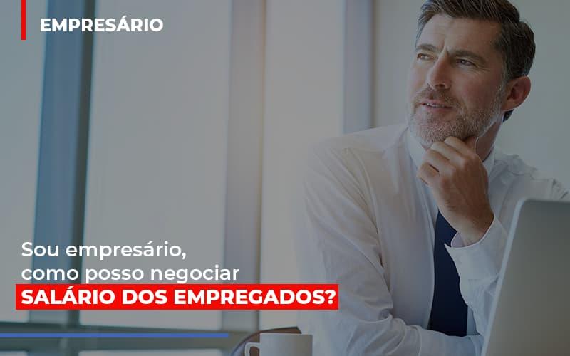 Sou Empresario Como Posso Negociar Salario Dos Empregados Contabilidade - Contabilidade em Presidente Epitácio - SP | ERS Contabilidade