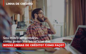 Sou Micro Empresario Com Posso Me Beneficiar Das Novas Linas De Credito Contabilidade - Contabilidade em Presidente Epitácio - SP | ERS Contabilidade