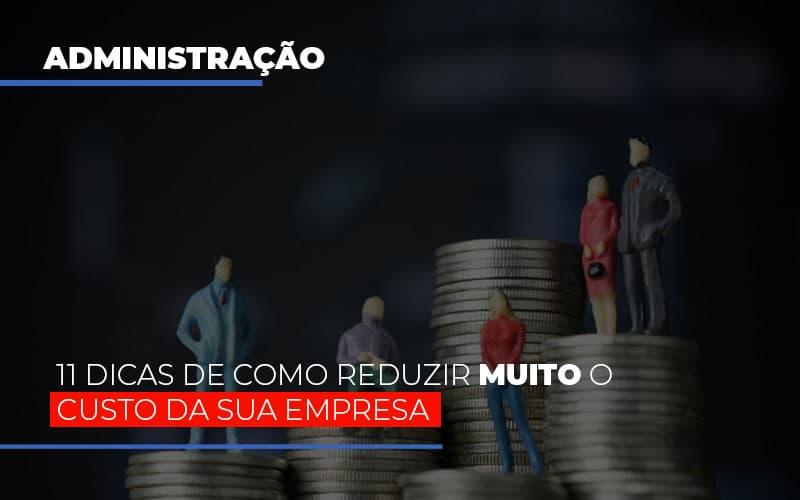 11 Dicas De Como Reduzir Muito O Custo Da Sua Empresa - Contabilidade em Presidente Epitácio - SP   ERS Contabilidade