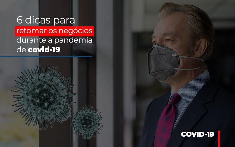 6 Dicas Para Retomar Os Negocios Durante A Pandemia De Covid 19 - Contabilidade em Presidente Epitácio - SP | ERS Contabilidade