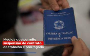 Medida Que Permite Suspensao De Contrato De Trabalho E Prorrogada - Contabilidade em Presidente Epitácio - SP | ERS Contabilidade