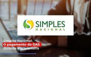 Simples Nacional O Pagamento Do Das Durante A Quarentena - Contabilidade em Presidente Epitácio - SP | ERS Contabilidade