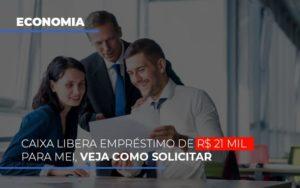 Caixa Libera Emprestimo De R 21 Mil Para Mei Veja Como Solicitar - Contabilidade em Presidente Epitácio - SP | ERS Contabilidade