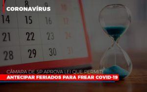 Camara De Sp Aprova Lei Que Permite Antecipar Feriados Para Frear Covid 19 - Contabilidade em Presidente Epitácio - SP | ERS Contabilidade