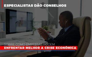 Especialistas Dao Conselhos Sobre Como Empresas Podem Enfrentar Melhor A Crise Economica Abrir Empresa Simples - Contabilidade em Presidente Epitácio - SP | ERS Contabilidade