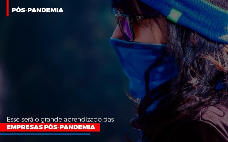 Esse Sera O Grande Aprendizado Das Empresas Pos Pandemia - Contabilidade em Presidente Epitácio - SP | ERS Contabilidade