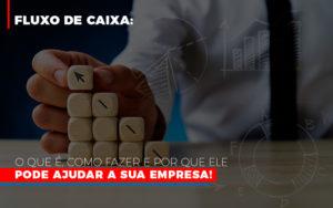Fluxo De Caixa O Que E Como Fazer E Por Que Ele Pode Ajudar A Sua Empresa - Contabilidade em Presidente Epitácio - SP | ERS Contabilidade
