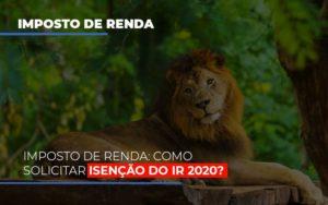 Imposto De Renda Como Solicitar Isencao Do Ir 2020 - Contabilidade em Presidente Epitácio - SP | ERS Contabilidade