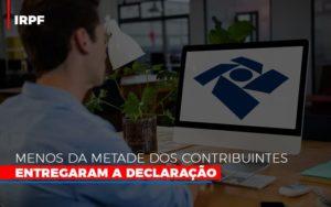 Irpf Menos Da Metade Dos Contribuintes Entregaram A Declaracao - Contabilidade em Presidente Epitácio - SP | ERS Contabilidade