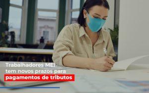 Mei Trabalhadores Mei Tem Novos Prazos Para Pagamentos De Tributos - Contabilidade em Presidente Epitácio - SP | ERS Contabilidade