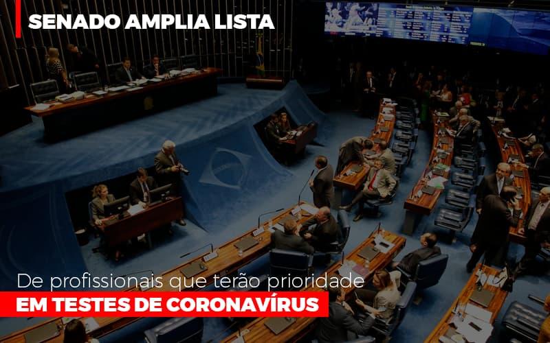 Senado Amplia Lista De Profissionais Que Terao Prioridade Em Testes De Coronavirus - Contabilidade em Presidente Epitácio - SP   ERS Contabilidade