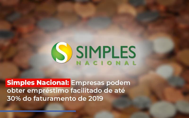 Simples Nacional Empresas Podem Obter Emprestimo Facilitado De Ate 30 Do Faturamento De 2019 - Contabilidade em Presidente Epitácio - SP | ERS Contabilidade