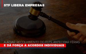 Stf Libera Empresas A Adiar Recolhimento Do Fgts Antecipar Ferias E Da Forca A Acordos Individuais - Contabilidade em Presidente Epitácio - SP | ERS Contabilidade