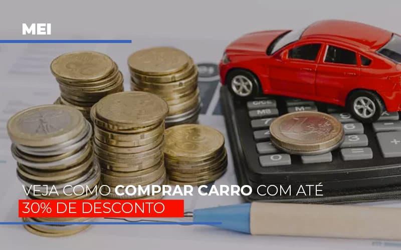 Mei Veja Como Comprar Carro Com Ate 30 De Desconto - Contabilidade em Presidente Epitácio - SP | ERS Contabilidade