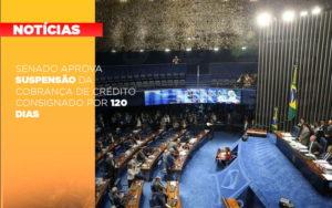 Senado Aprova Suspensao Da Cobranca De Credito Consignado Por 120 Dias - Contabilidade em Presidente Epitácio - SP | ERS Contabilidade
