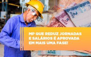 Mp Que Reduz Jornadas E Salarios E Aprovada Em Mais Uma Fase - Contabilidade em Presidente Epitácio - SP | ERS Contabilidade