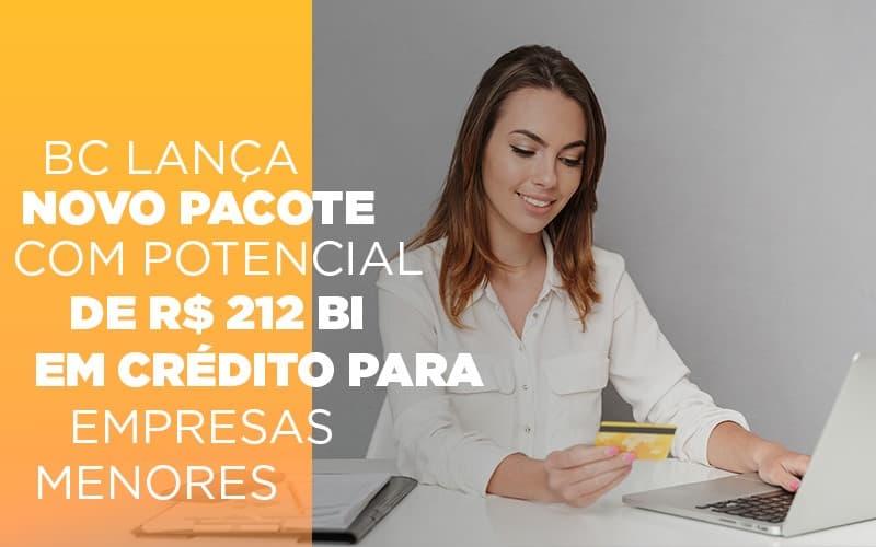 Bc Lanca Novo Pacote Com Potencial De R 212 Bi Em Credito Para Empresas Menores - Contabilidade em Presidente Epitácio - SP | ERS Contabilidade