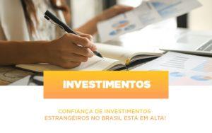 Confianca De Investimentos Estrangeiros No Brasil Esta Em Alta - Contabilidade em Presidente Epitácio - SP | ERS Contabilidade