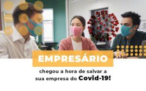 Empresario Chegou A Hora De Salvar A Sua Empresa Do Covid 19 - Contabilidade em Presidente Epitácio - SP | ERS Contabilidade