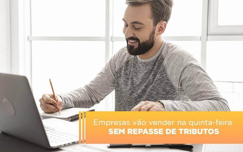 Empresas Vao Vender Na Quinta Feira Sem Repasse De Tributos - Contabilidade em Presidente Epitácio - SP | ERS Contabilidade