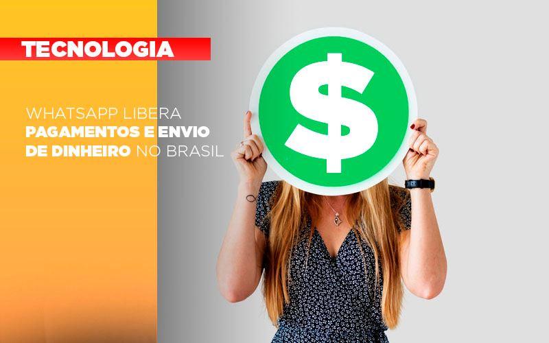 Whatsapp Libera Pagamentos Envio Dinheiro Brasil - Contabilidade em Presidente Epitácio - SP | ERS Contabilidade