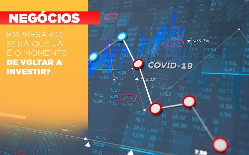 Empresario Sera Que Ja E O Momento De Voltar A Investir - Contabilidade em Presidente Epitácio - SP | ERS Contabilidade
