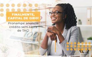 Finalmente Capital De Giro Pronampe Anuncia Credito Sem Tarifa De Tac - Contabilidade em Presidente Epitácio - SP | ERS Contabilidade