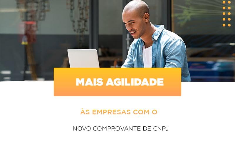 Mais Agilidade As Empresa Com O Novo Comprovante De Cnpj - Contabilidade em Presidente Epitácio - SP | ERS Contabilidade