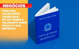 Mais Uma Catastrofe Anunciada Mp 927 Perde A Validade E Quem Paga E A Sua Empresa - Contabilidade em Presidente Epitácio - SP | ERS Contabilidade