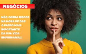 Nao Corra Riscos Na Hora De Dar O Passo Mais Importante Da Sua Vida Empresarial - Contabilidade em Presidente Epitácio - SP | ERS Contabilidade