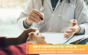 Sem A Confirmacao De Covid 19 Voce Sabe Como Ficam As Faltas Dos Colaboradores Afastados - Contabilidade em Presidente Epitácio - SP | ERS Contabilidade