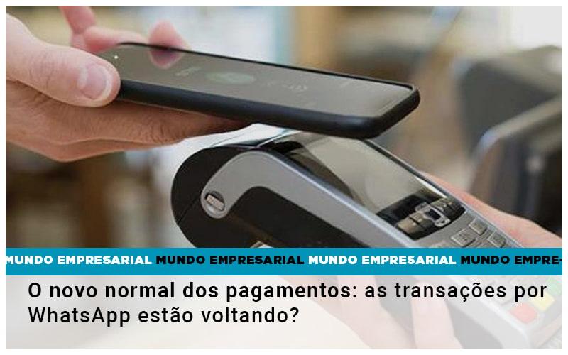O Novo Normal Dos Pagamentos As Transacoes Por Whatsapp Estao Voltando - Contabilidade em Presidente Epitácio - SP | ERS Contabilidade