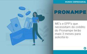 Me S E Epp S Que Necessitam Do Credito Pronampe Terao Mais 3 Meses Para Solicita Lo - Contabilidade em Presidente Epitácio - SP | ERS Contabilidade