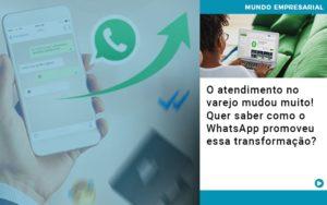 O Atendimento No Varejo Mudou Muito Quer Saber Como O Whatsapp Promoveu Essa Transformacao - Contabilidade em Presidente Epitácio - SP | ERS Contabilidade
