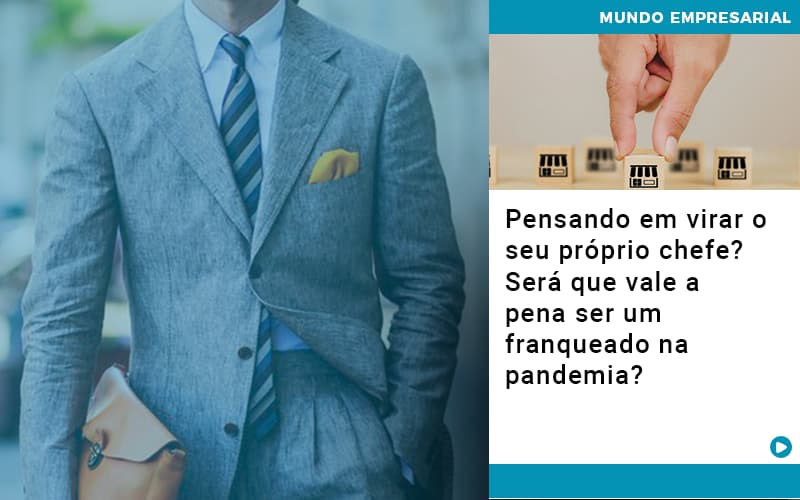 Pensando Em Virar O Seu Proprio Chefe Sera Que Vale A Pena Ser Um Franqueado Na Pandemia - Contabilidade em Presidente Epitácio - SP | ERS Contabilidade